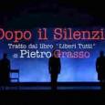 """In occasione dello spettacolo """"Dopo il silenzio"""", il Presidente del Senato Pietro Grasso, incontrerà il pubblico nel corso di appuntamento che lo vedrà protagonista nella veste di autore del libro """"Liberi tutti. Lettera ad un […]"""